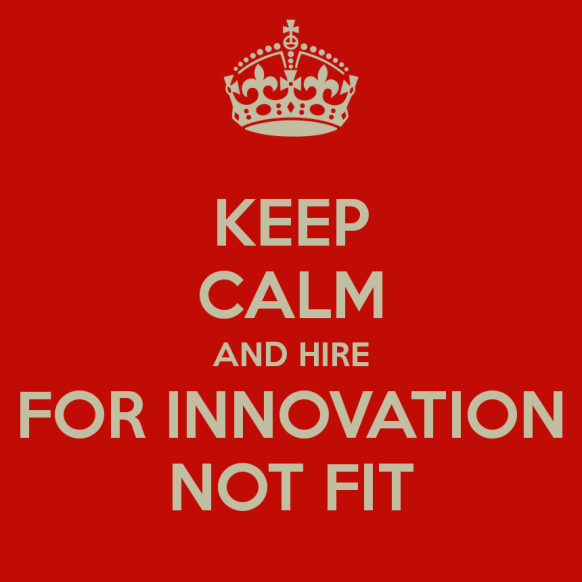 keep-calm-and-hire-for-innovation-not-fit