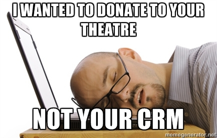 I want to donate to your theatre, not your CRM